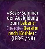 Basis-Seminar der Ausbildung zum Lebens-Energie-Berater nach Körbler (LEB®/NH)